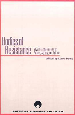 Bodies of Resistance: New Phenomenologies of Politics, Agency and Culture - Philosophy, Literature & Culture (Paperback)