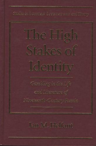 The High Stakes of Identity: Gambling in the Life and Literature of Nineteenth-century Russia - Studies in Russian Literature and Theory (Hardback)