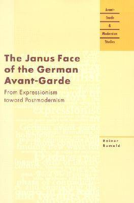 The Janus Face of the German Avant-garde: From Expressionism Toward Postmodernism - Avant-garde and Modernism Studies (Paperback)