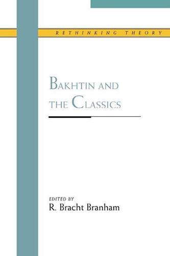 Bakhtin and the Classics - Rethinking Theory (Hardback)