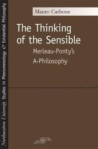 "The Thinking of the Sensible: Merleau-Ponty's """"a-Philosophy - Studies in Phenomenology and Existential Philosophy (Paperback)"