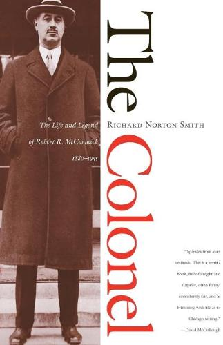 The Colonel: The Life and Legend of Robert R.McCormick, 1880-1955 (Paperback)