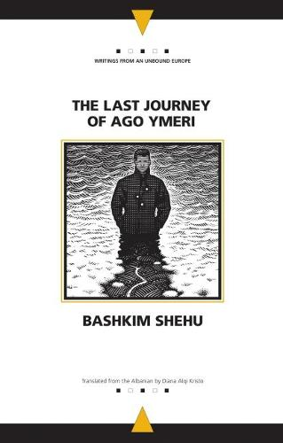 The Last Journey of Ago Ymeri - Writings from an Unbound Europe (Paperback)