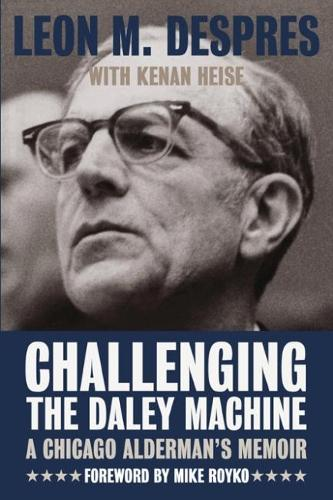 Challenging the Daley Machine: A Chicago Alderman's Memoir (Hardback)