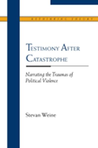 Testimony After Catastrophe: Narrating the Traumas of Political Violence - Rethinking Theory (Paperback)