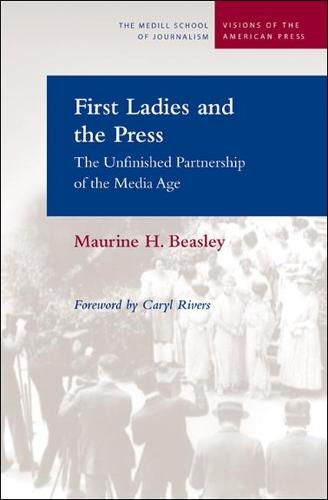 First Ladies and the Press: The Unfinished Partnership of the Media Age - Visions of the American Press (Paperback)