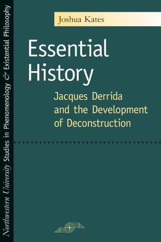 Essential History: Jacques Derrida and the Development of Deconstruction - Studies in Phenomenology and Existential Philosophy (Paperback)