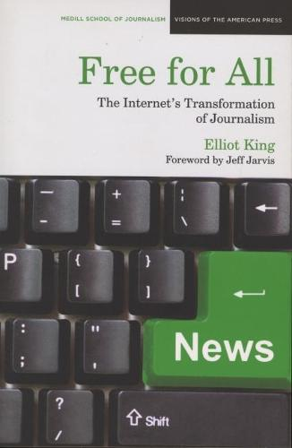 Free for All: The Internet's Transformation of Journalism (Paperback)