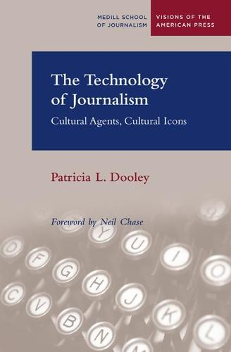The Technology of Journalism: Cultural Agents, Cultural Icons (Paperback)