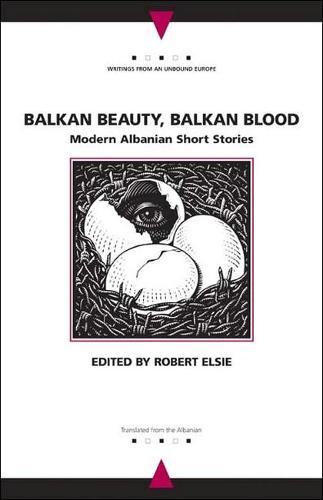 Balkan Beauty, Balkan Blood: Modern Albanian Short Stories - Writings from an Unbound Europe (Hardback)