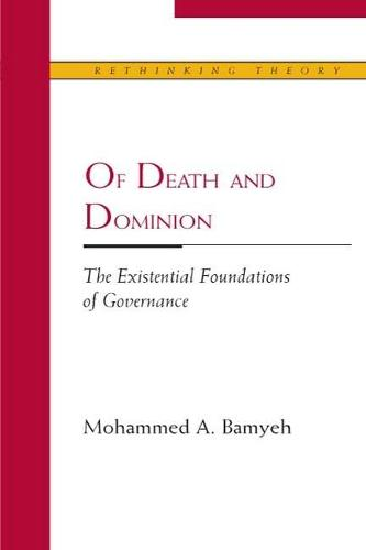 Of Death and Dominion: The Existential Foundations of Governance - Rethinking Theory (Hardback)