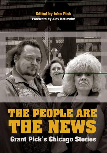 The People are the News: Grant Pick's Chicago Stories (Hardback)