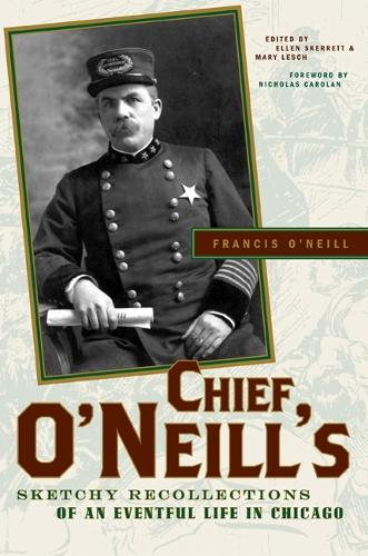 Chief O'Neill's Sketchy Recollections of an Eventful Life in Chicago (Hardback)