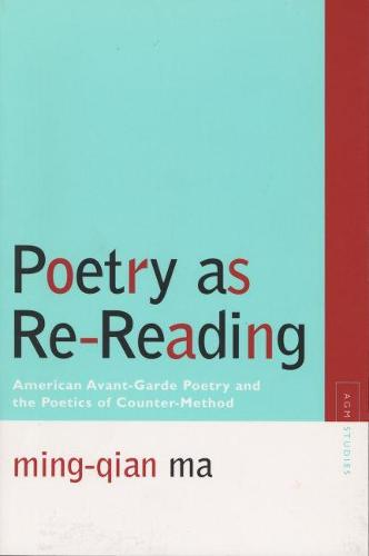 Poetry as Re-reading: American Avant-garde Poetry and the Poetics of Counter-method - Avant-garde and Modernism Studies (Paperback)