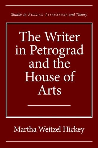 The Writer in Petrograd and the House of Arts - Studies in Russian Literature and Theory (Hardback)
