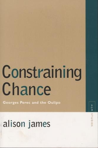 Constraining Chance: Georges Perec and the Oulipo - Avant-garde and Modernism Studies (Paperback)