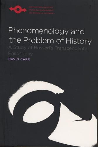 Phenomenology and the Problem of History: A Study of Husserl's Transcendental Philosophy - Studies in Phenomenology and Existential Philosophy (Paperback)