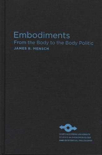 Embodiments: From the Body to the Body Politic - Studies in Phenomenology and Existential Philosophy (Hardback)