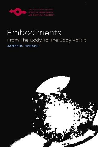 Embodiments: From the Body to the Body Politic - Studies in Phenomenology and Existential Philosophy (Paperback)