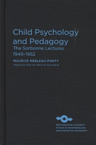 Child Psychology and Pedagogy: The Sorbonne Lectures 1949-1952 - Studies in Phenomenology and Existential Philosophy (Hardback)