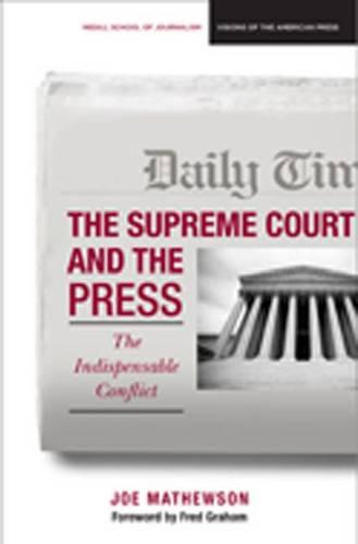 The Supreme Court and the Press: The Indispensible Conflict (Paperback)