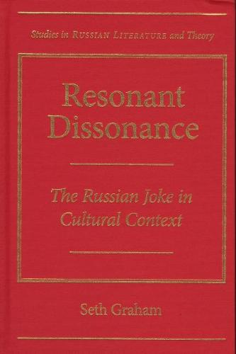 Resonant Dissonance: The Russian Joke in Cultural Context - Studies in Russian Literature and Theory (Hardback)