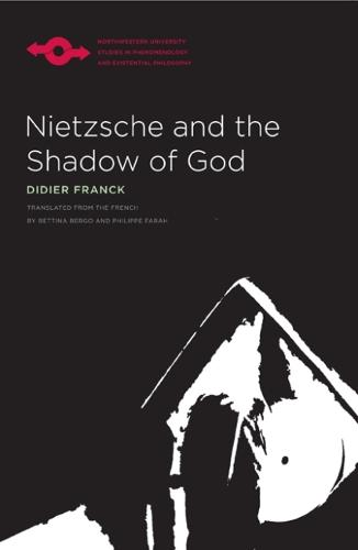 Nietzsche and the Shadow of God - Studies in Phenomenology and Existential Philosophy (Hardback)