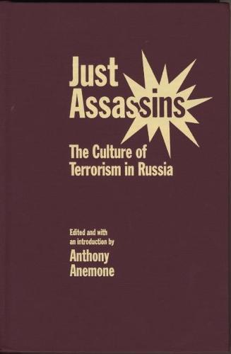 Just Assassins: The Culture of Terrorism in Russia (Hardback)