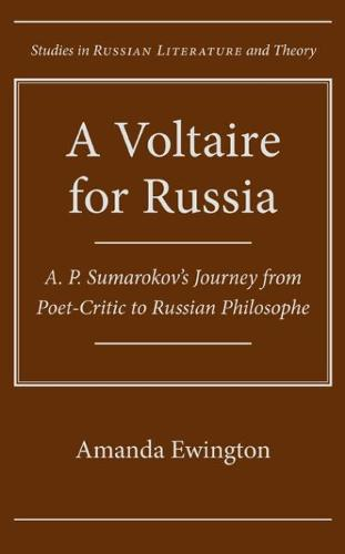 A Voltaire for Russia: A. P. Sumarokov's Journey from Poet-critic to Russian Philosophe (Hardback)