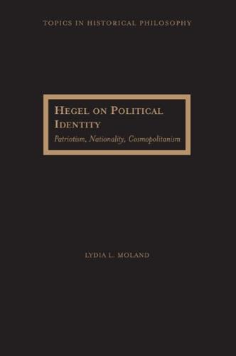 Hegel on Political Identity: Patriotism, Nationality, Cosmopolitanism (Hardback)