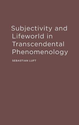 Subjectivity and Lifeworld in Transcendental Phenomenology (Hardback)