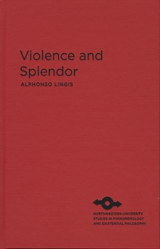 Violence and Splendor - Studies in Phenomenology and Existential Philosophy (Hardback)