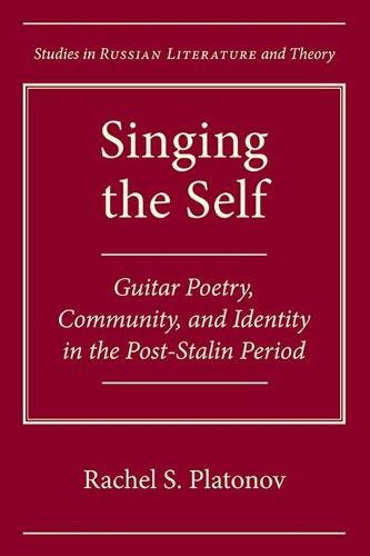 Singing the Self: Guitar Poetry, Community, and Identity in the Post-Stalin Period (Hardback)