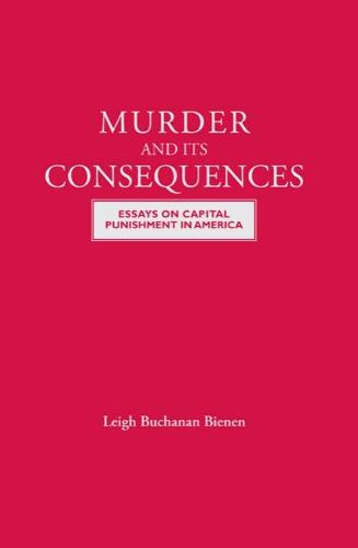 Murder and Its Consequences: Essays on Capital Punishment in America (Paperback)