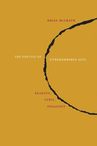 The Poetics of Unremembered Acts: Reading, Lyric, Pedagogy (Paperback)