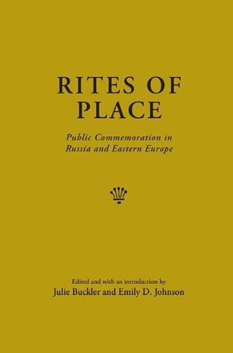 Rites of Place: Public Commemoration in Russia and Eastern Europe (Hardback)
