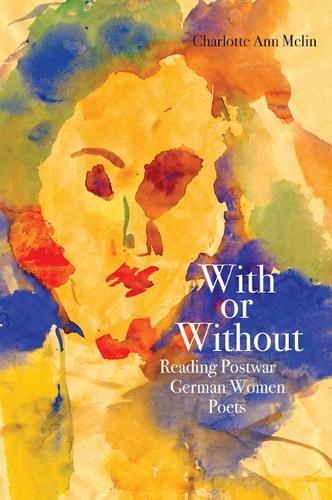 With or Without: Reading Postwar German Women Poets (Paperback)