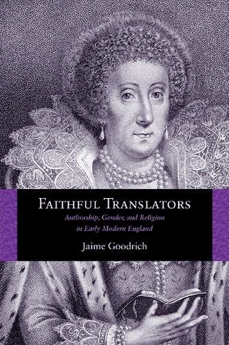 Faithful Translators: Authorship, Gender, and Religion in Early Modern England - Rethinking the Early Modern (Paperback)