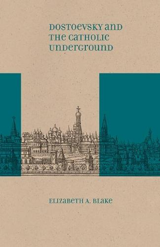 Dostoevsky and the Catholic Underground - Studies in Russian Literature and Theory (Hardback)