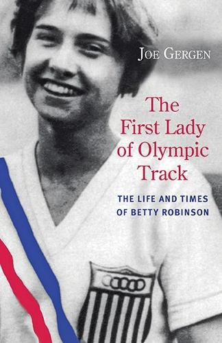 The First Lady of Olympic Track: The Life and Times of Betty Robinson (Paperback)