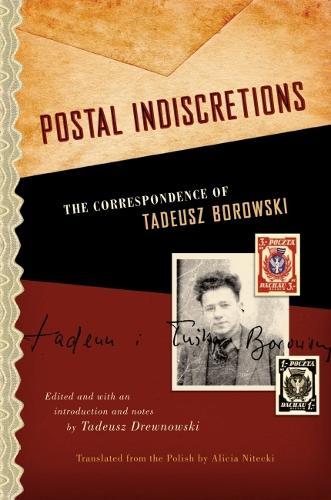 Postal Indiscretions: The Correspondence of Tadeusz Borowski (Paperback)
