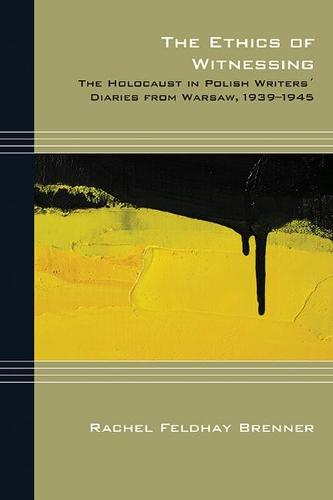 The Ethics of Witnessing: The Holocaust in Polish Writers' Diaries from Warsaw, 1939-1945 - Cultural Expressions of World War II (Paperback)