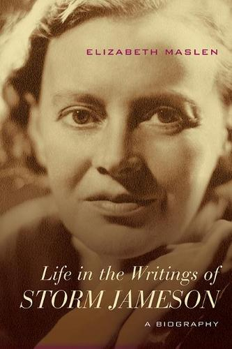 Life in the Writings of Storm Jameson: A Biography - Cultural Expressions of World War II (Hardback)