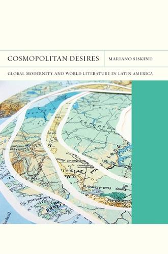 Cosmopolitan Desires: Global Modernity and World Literature in Latin America - FlashPoints (Paperback)