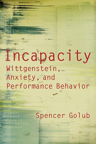 Incapacity: Wittgenstein, Anxiety, and Performance Behaviour (Paperback)