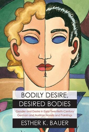 Bodily Desire, Desired Bodies: Gender and Desire in Early Twentieth-Century German and Austrian Novels and Paintings (Paperback)