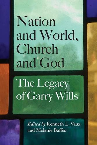 Nation and World, Church and God: The Legacy of Garry Wills (Hardback)