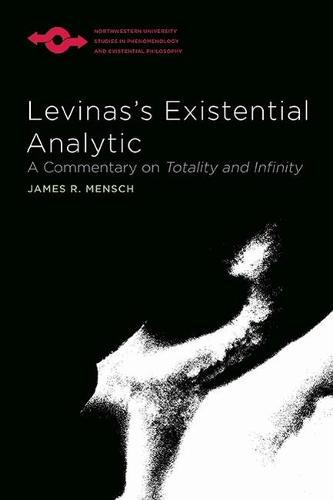 Levinas's Existential Analytic: A Commentary on Totality and Infinity - Studies in Phenomenology and Existential Philosophy (Paperback)