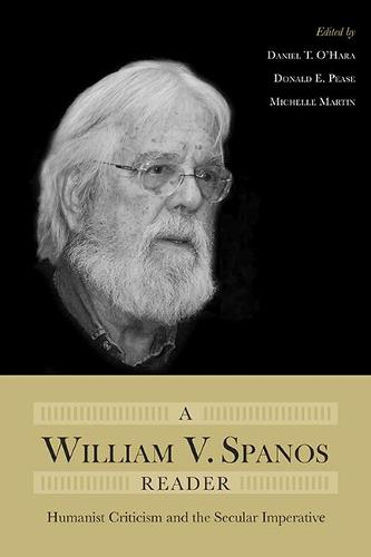 A William V. Spanos Reader: Humanist Criticism and the Secular Imperative (Hardback)
