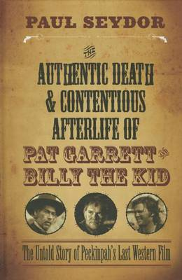 The Authentic Death & Contentious Afterlife of Pat Garrett and Billy the Kid: The Untold Story of Peckinpah's Last Western Film (Hardback)